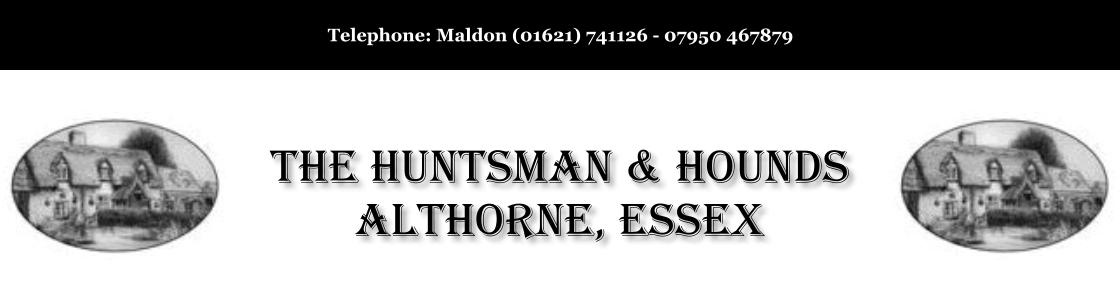 Telephone: Maldon (01621) 741126 - 07950 467879 The Huntsman & Hounds Althorne, Essex