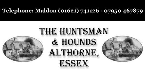The Huntsman & Hounds Althorne, Essex Telephone: Maldon (01621) 741126 - 07950 467879